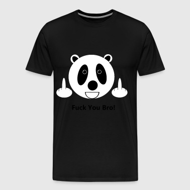Fuck You Bro Panda - Men's Premium T-Shirt