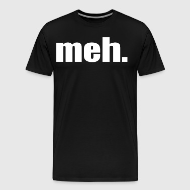 meh. - Men's Premium T-Shirt
