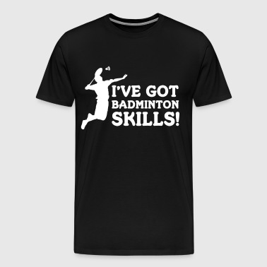 I've got Badminton Skills Athlete Workout T-Shirt - Men's Premium T-Shirt