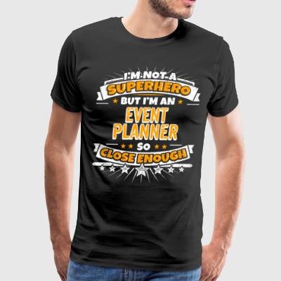 Not A Superhero But A Event Planner. Close Enough. - Men's Premium T-Shirt