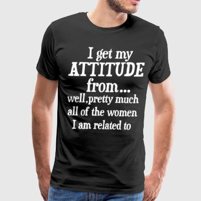 I get my Attitude from - Men's Premium T-Shirt