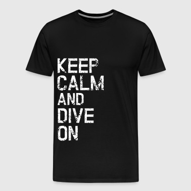 Keep Calm And Dive On - Scuba Diving Snorkel Gift - Men's Premium T-Shirt
