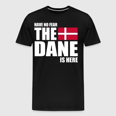 HAVE NO FEAR THE DANE IS - Men's Premium T-Shirt