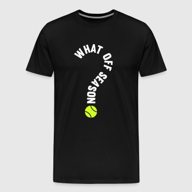 What Off Season Tennis Funny Sports T-Shirt - Men's Premium T-Shirt