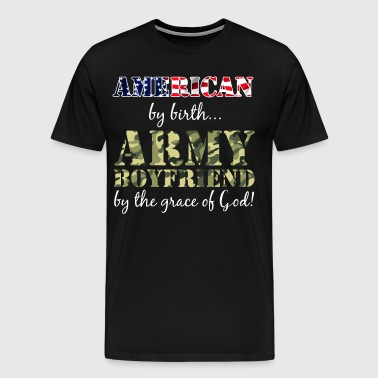 American By Birth Army Boyfriend Grace of God  - Men's Premium T-Shirt