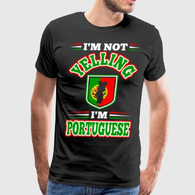 Im Not Yelling Im Portuguese - Men's Premium T-Shirt
