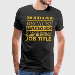 Marine Because Miracle Worker Not Job Title - Men's Premium T-Shirt