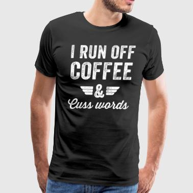 I run off coffee and cuss words - Men's Premium T-Shirt