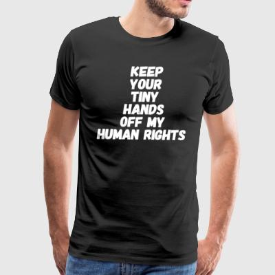 Keep your tiny hands off my human rights - Men's Premium T-Shirt