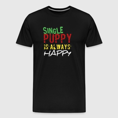 Single Puppy Is Always Happy - Men's Premium T-Shirt