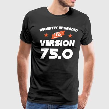 Recently Upgraded To Version 75.0 75th Birthday - Men's Premium T-Shirt