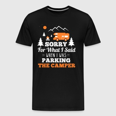 Sorry What I Said When I Was Parking The Camper - Men's Premium T-Shirt