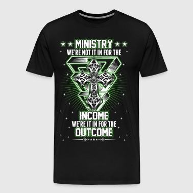 Ministry Were Not In It For The Income Were In It  - Men's Premium T-Shirt