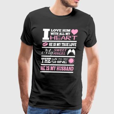 Love Him With All My Heart He Is My Husband Shirt - Men's Premium T-Shirt