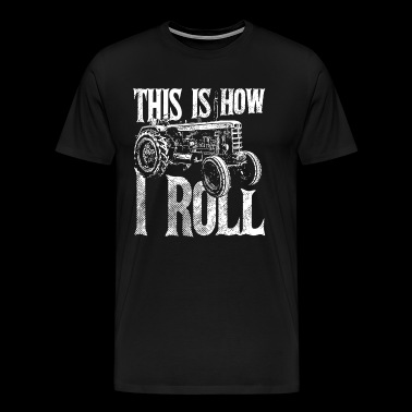 This Is How I Roll Tractor Shirt - Men's Premium T-Shirt