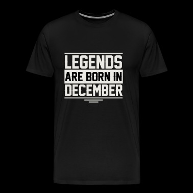 LEGENDS ARE BORN IN DECEMBER GIFT B DAY XMAS - Men's Premium T-Shirt