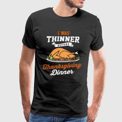 I was Thinner Before Thanksgiving Dinner - Men's Premium T-Shirt