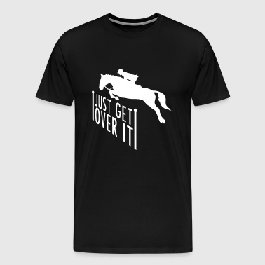 Just Get Over It - Horse Jumping Riding Gift - Men's Premium T-Shirt