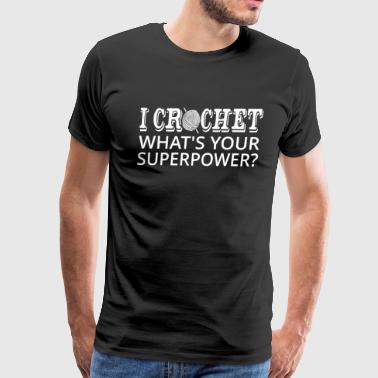 I Crochet What's Your Superpower? - Men's Premium T-Shirt