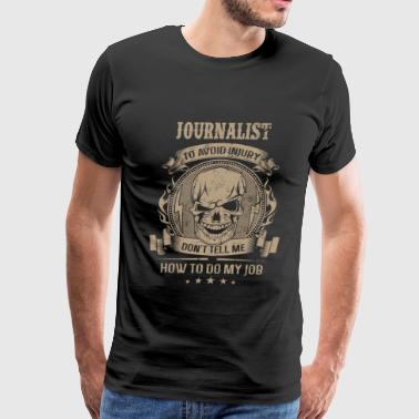 Journalist - Don't tell me how to do my job - Men's Premium T-Shirt