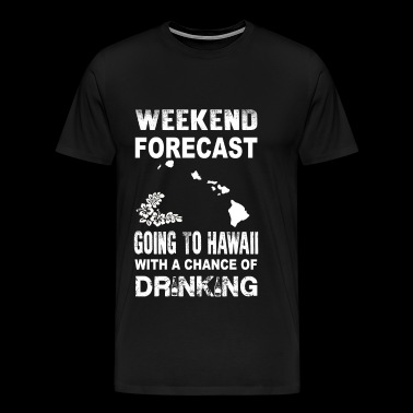 Weekend forecast - Going to hawaii to drink - Men's Premium T-Shirt