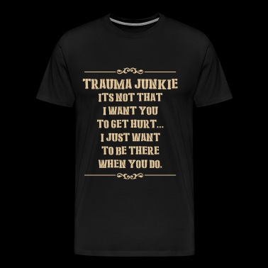 Trauma junkie - Trauma junkie - trauma junkie it - Men's Premium T-Shirt