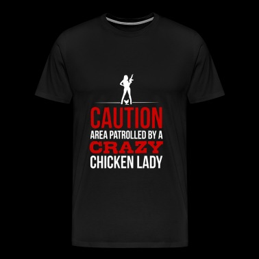 Chicken lady - Area patrolled by a crazy lady - Men's Premium T-Shirt