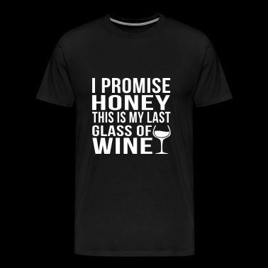 Wine - I promise honey this is my last glass - Men's Premium T-Shirt