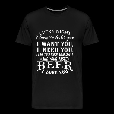 Beer - Every night I long to hold you - Men's Premium T-Shirt