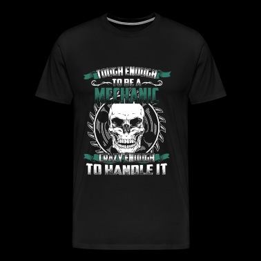 Mechanic - Tough enough, crazy enough - Men's Premium T-Shirt