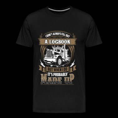 Trucker - I don't always fill out a logbook - Men's Premium T-Shirt