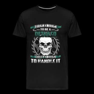 Detailer - Tough enough, crazy enough - Men's Premium T-Shirt