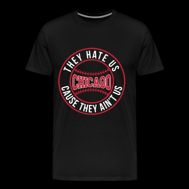 Chicago - They hate us cause they ain't us - Men's Premium T-Shirt