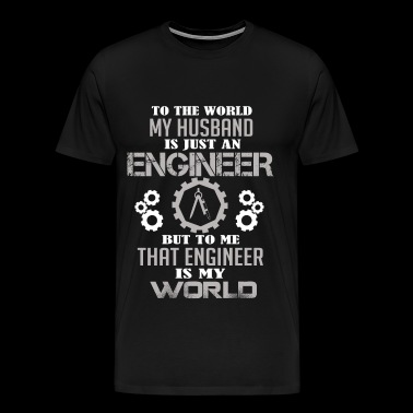 Engineer - To me that engineer is my world - Men's Premium T-Shirt