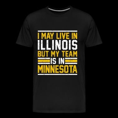 Live in Illinois, my team is in Minnesota - Men's Premium T-Shirt