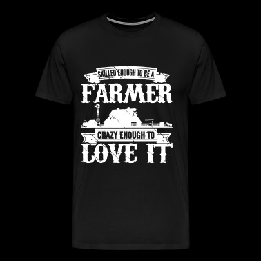 Skilled enough to be a farmer - Crazy enough - Men's Premium T-Shirt