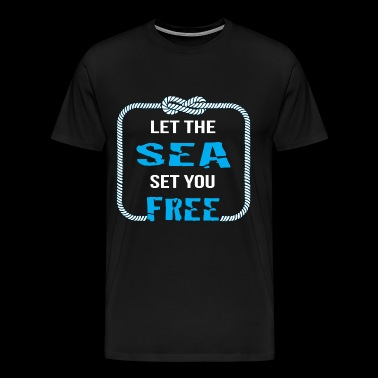 Sea - Let the sea set you free awesome t-shirt - Men's Premium T-Shirt