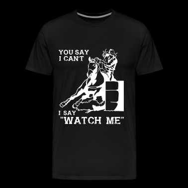 Barrel racer - You say I can't I say Watch me - Men's Premium T-Shirt