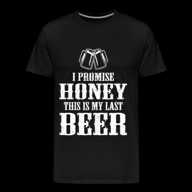 Beer drinker - I promise honey this is my last - Men's Premium T-Shirt