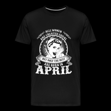 April - Only the best women are born in april - Men's Premium T-Shirt