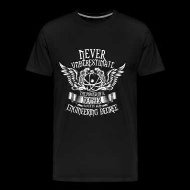 With an engineering degree - Never underestimate - Men's Premium T-Shirt