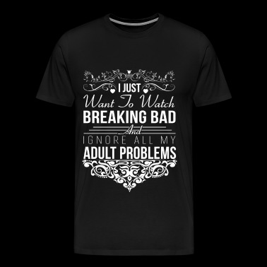 Breaking bad - I just want to watch breaking bad - Men's Premium T-Shirt