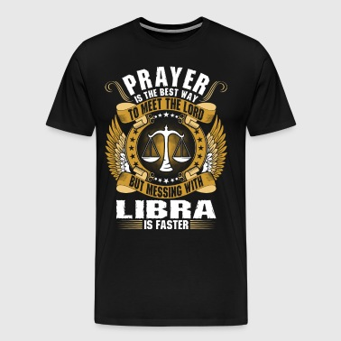 Prayer Is The Best Way To Meet The Lord Libra - Men's Premium T-Shirt