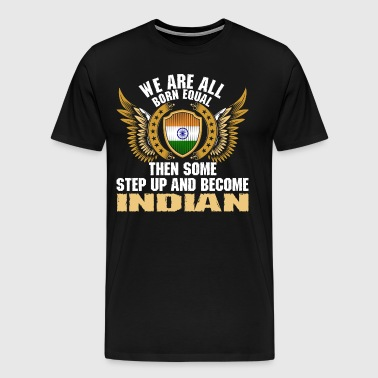 We Are All Born Equal Become Indian - Men's Premium T-Shirt