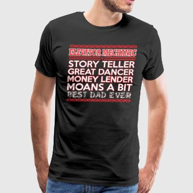 Elevator Mechanic Story Teler Dancer Best Dad Ever - Men's Premium T-Shirt