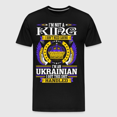 Im Not A King Im An Ukrai - Men's Premium T-Shirt