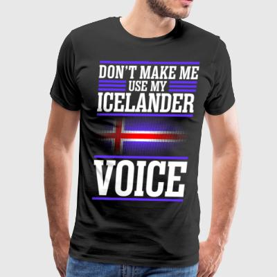 Dont Make Me Use My Icelander Voice - Men's Premium T-Shirt