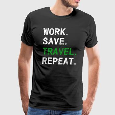 Work save travel repeat vintage - Men's Premium T-Shirt