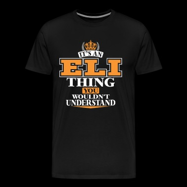 ITS AN ELI THING YOU WOULDN'T UNDERSTAND - Men's Premium T-Shirt