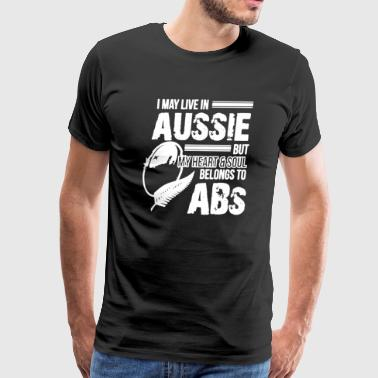 Aussie My Heart And Soul Belongs To The ABS Shirt - Men's Premium T-Shirt
